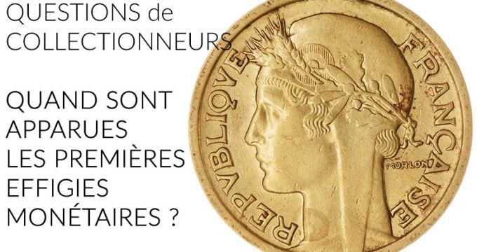 QUESTIONS de COLLECTIONNEURS - QUAND SONT APPARUES LES PREMIÈRES EFFIGIES MONÉTAIRES ?