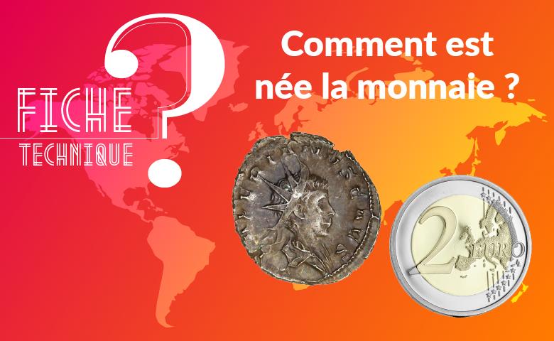 Comment est née la Monnaie?