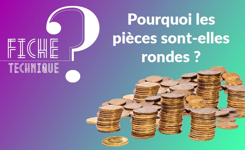 Pourquoi les pièces de monnaie sont rondes?