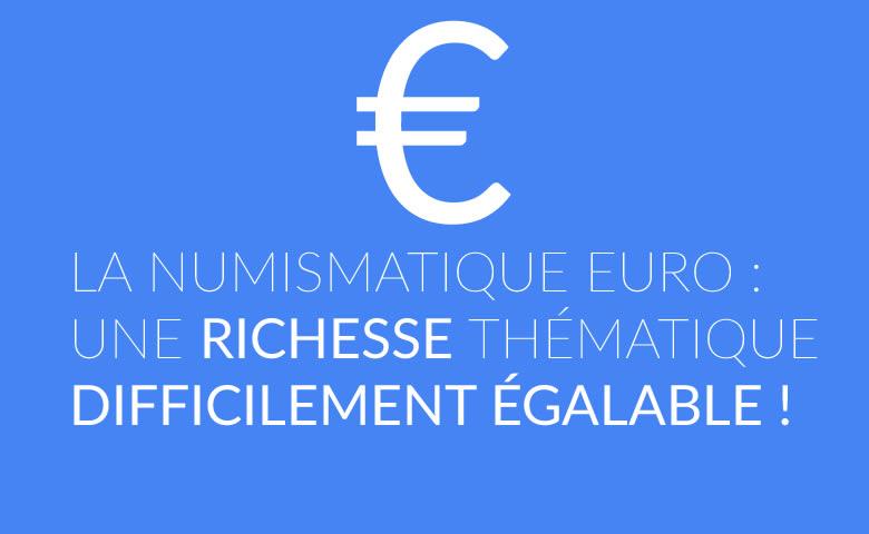 La numismatique Euro : une richesse thématique difficilement égalable !