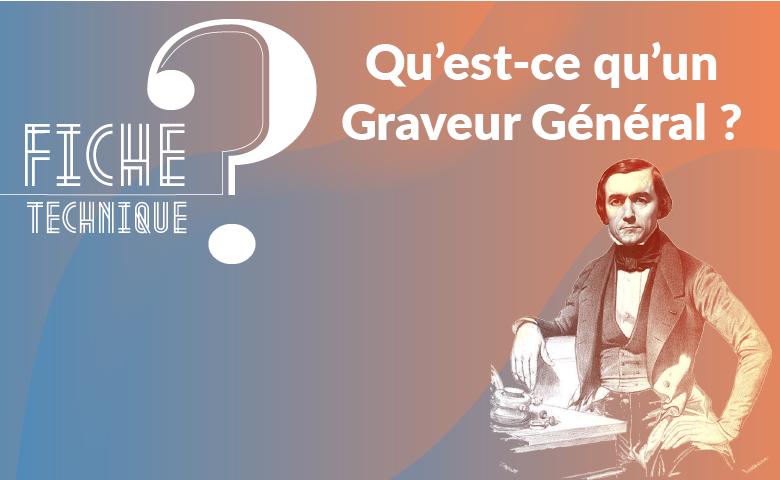 Qu'est-ce qu'un Graveur Général ?
