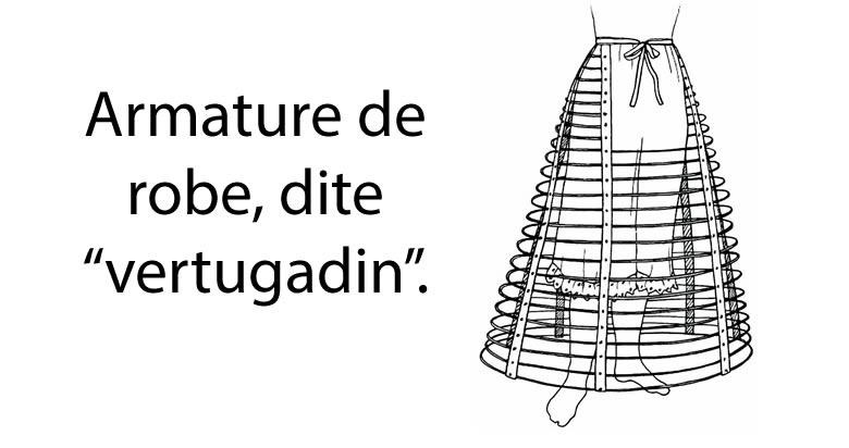 """Armature de robe, dite """"vertugadin""""."""